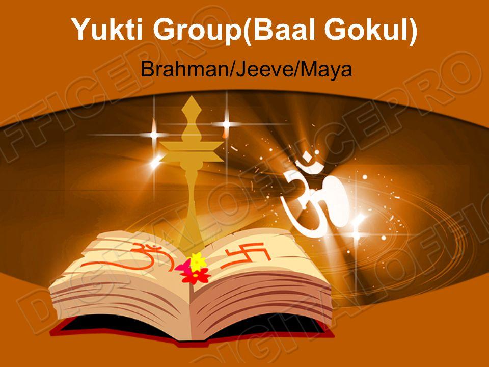 Yukti Group(Baal Gokul) Brahman/Jeeve/Maya