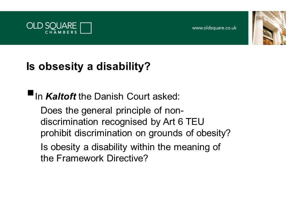  In Kaltoft the Danish Court asked: Does the general principle of non- discrimination recognised by Art 6 TEU prohibit discrimination on grounds of obesity.