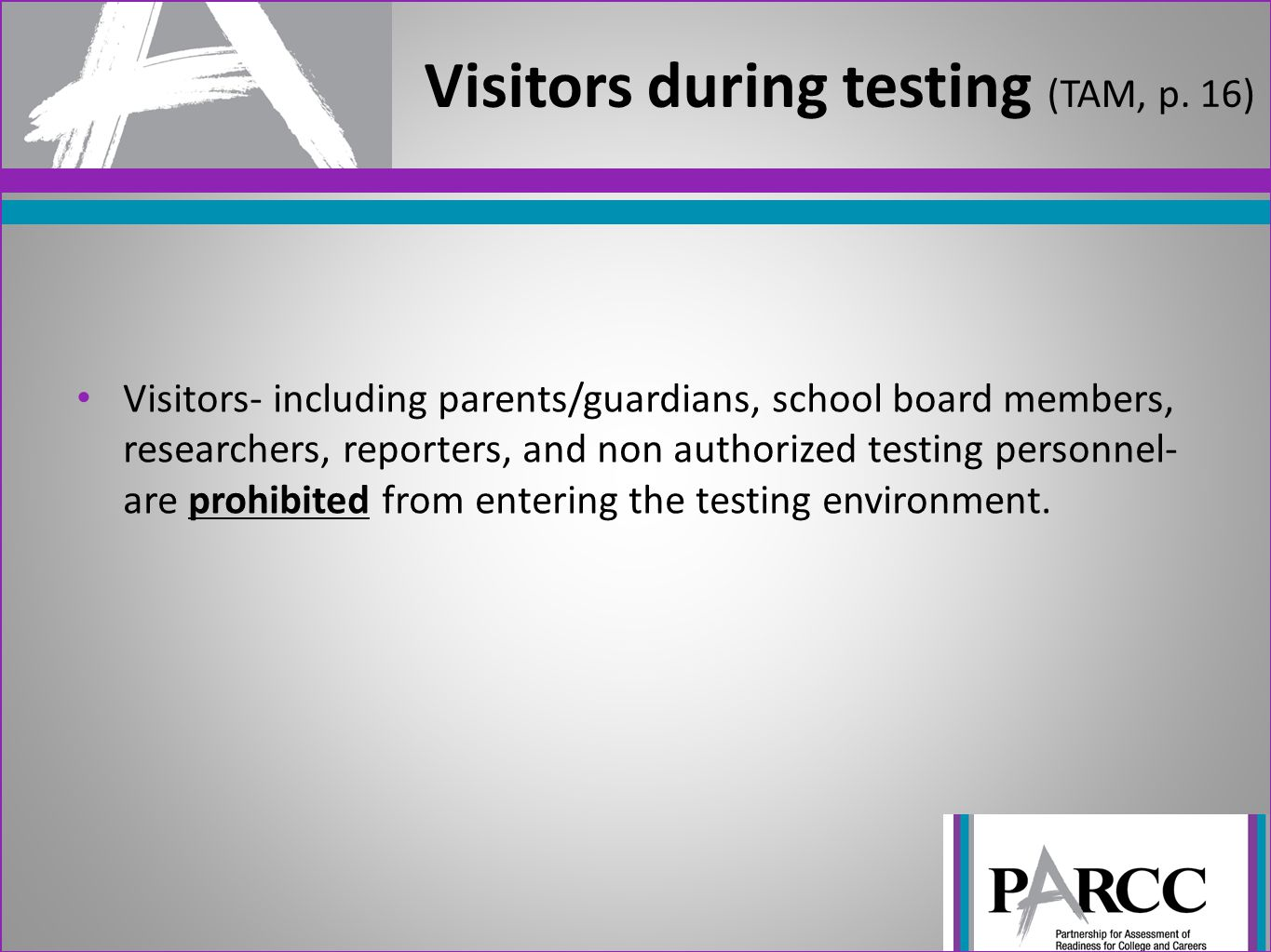 Visitors- including parents/guardians, school board members, researchers, reporters, and non authorized testing personnel- are prohibited from enterin