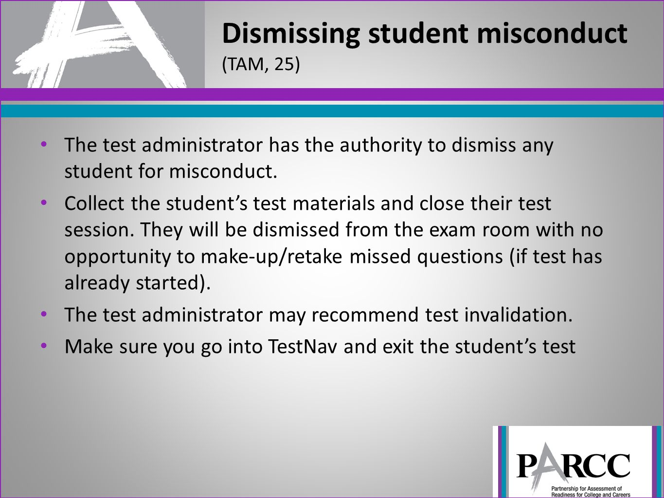 The test administrator has the authority to dismiss any student for misconduct. Collect the student's test materials and close their test session. The