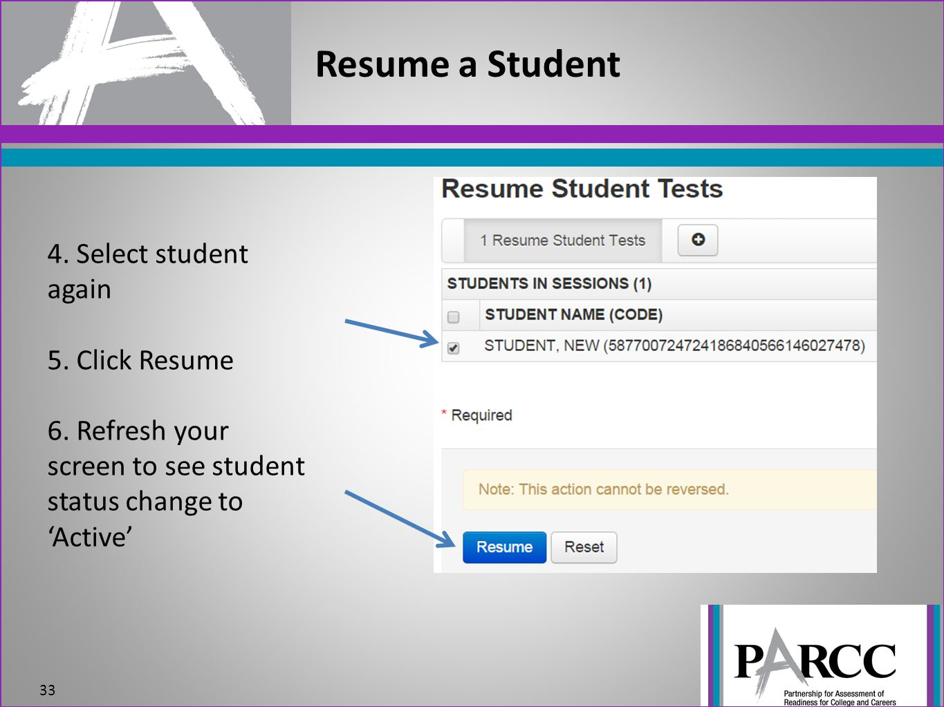 Resume a Student 33 4. Select student again 5. Click Resume 6. Refresh your screen to see student status change to 'Active'