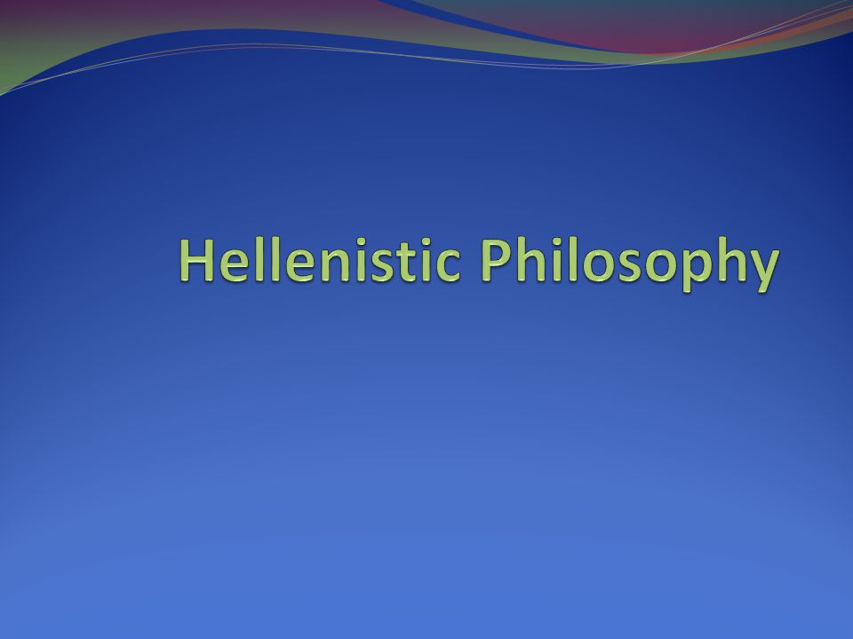 One Paradigm Naturalistic Philosophy (Pre-Socratics) Humanistic Period (From Socrates to death of Alexander) Hellenistic (death of Aristotle to death of Augustine)