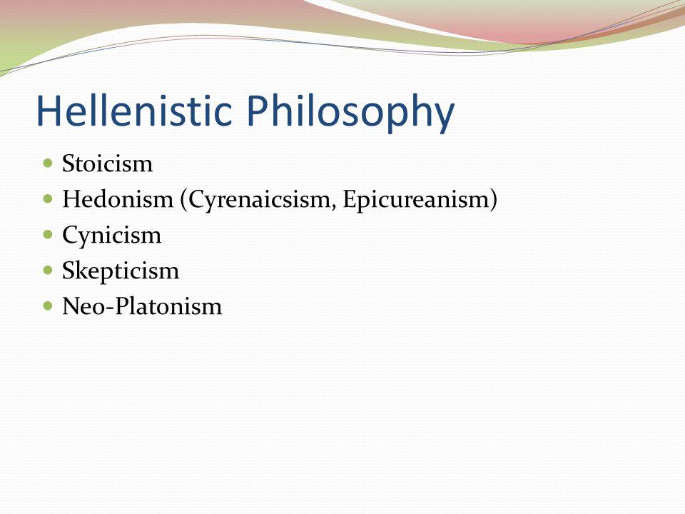 Hellenistic Philosophy Stoicism Hedonism (Cyrenaicsism, Epicureanism) Cynicism Skepticism Neo-Platonism