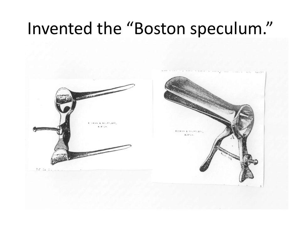 Invented the Boston speculum.