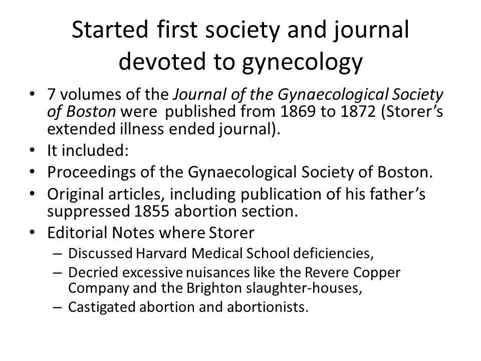 7 volumes of the Journal of the Gynaecological Society of Boston were published from 1869 to 1872 (Storer's extended illness ended journal).