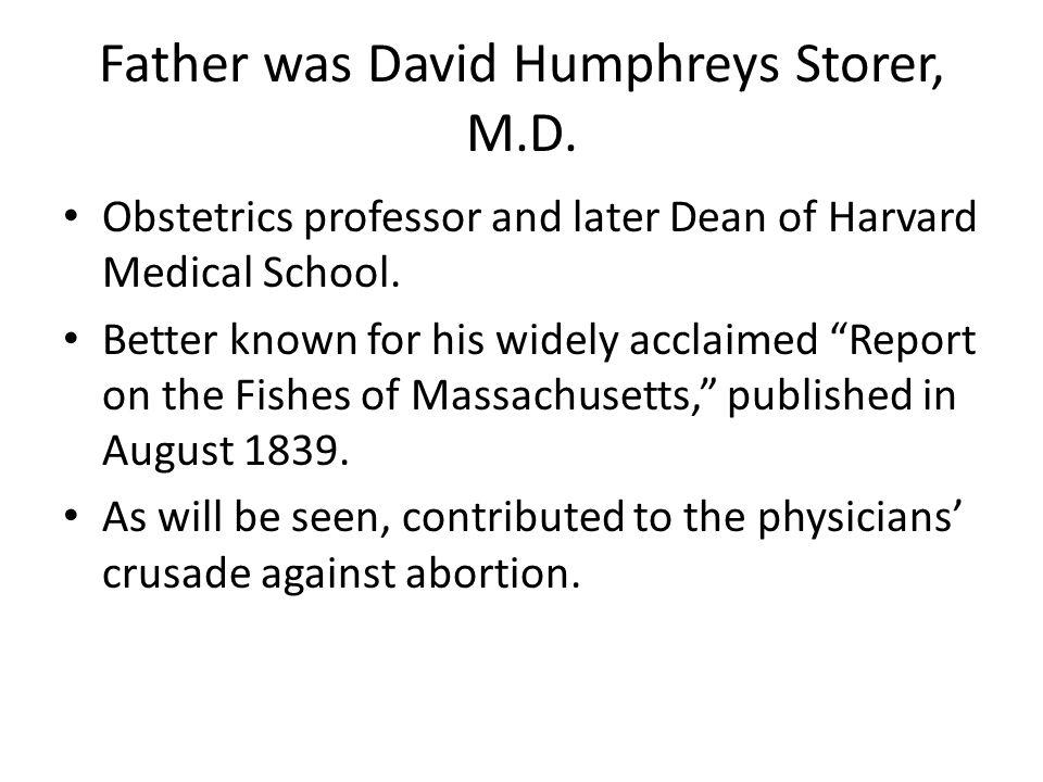 Father was David Humphreys Storer, M.D.