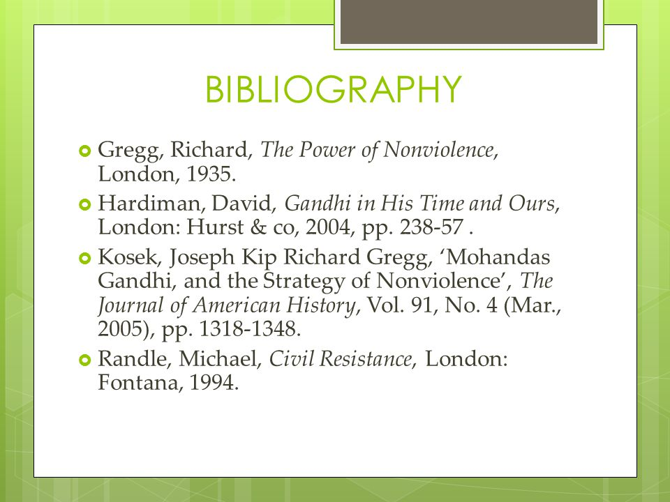 BIBLIOGRAPHY  Gregg, Richard, The Power of Nonviolence, London, 1935.  Hardiman, David, Gandhi in His Time and Ours, London: Hurst & co, 2004, pp. 2