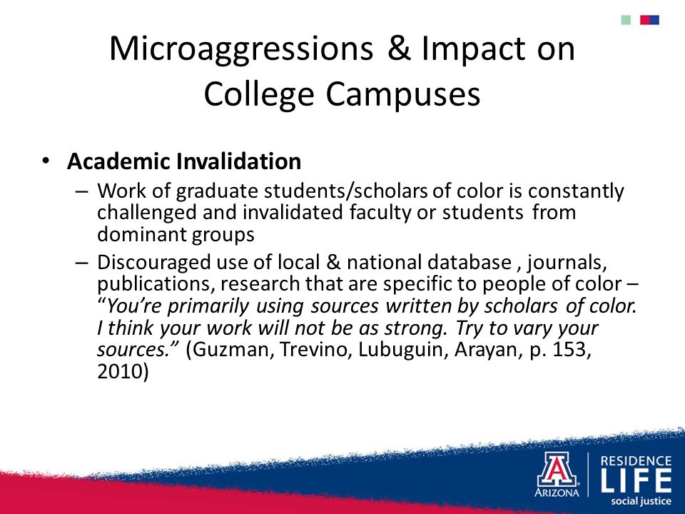 Microaggressions & Impact on College Campuses Academic Invalidation – Work of graduate students/scholars of color is constantly challenged and invalid