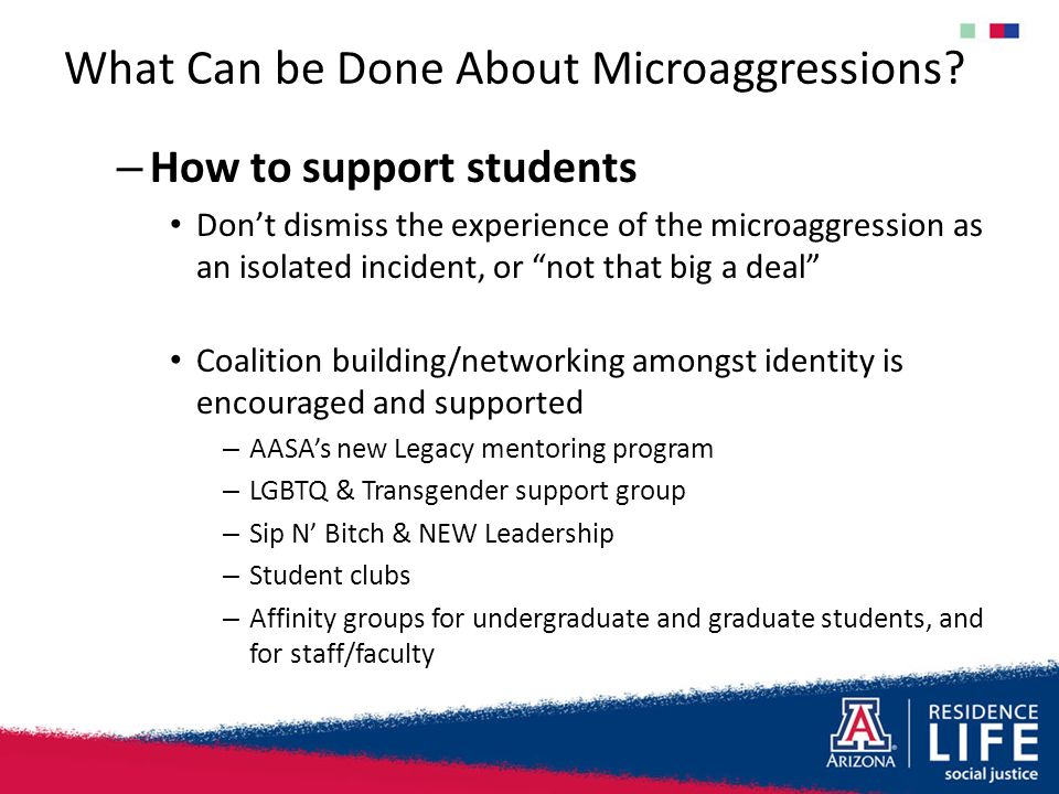 "What Can be Done About Microaggressions? – How to support students Don't dismiss the experience of the microaggression as an isolated incident, or ""no"
