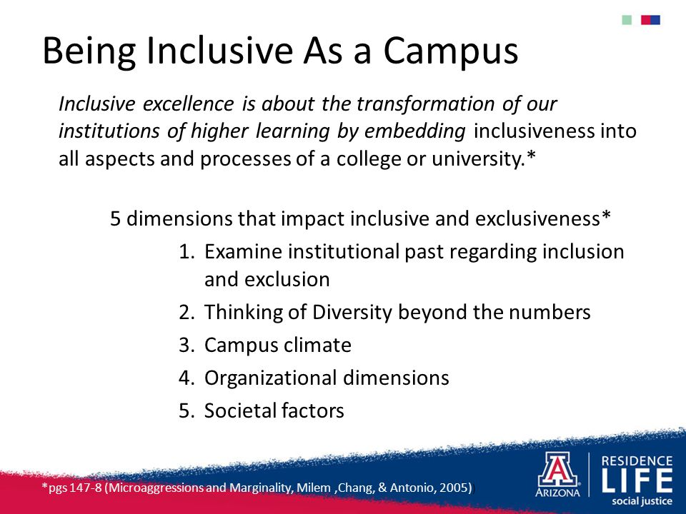 Being Inclusive As a Campus Inclusive excellence is about the transformation of our institutions of higher learning by embedding inclusiveness into al