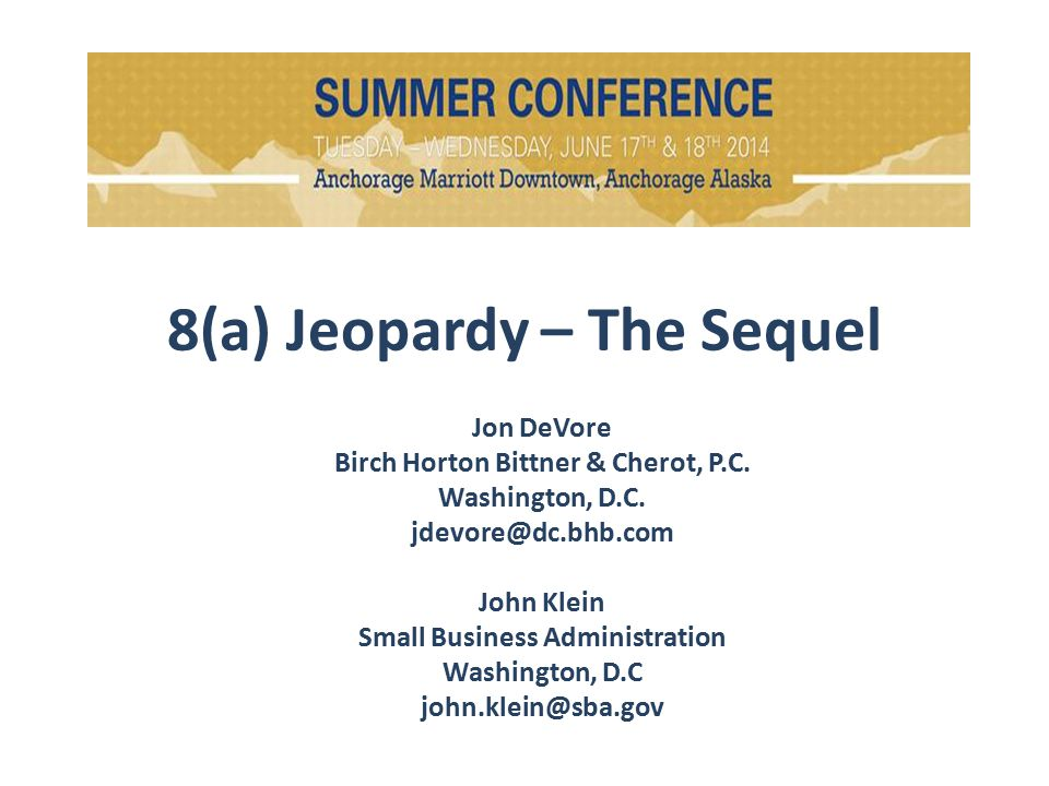 8(a) Jeopardy – The Sequel Jon DeVore Birch Horton Bittner & Cherot, P.C.