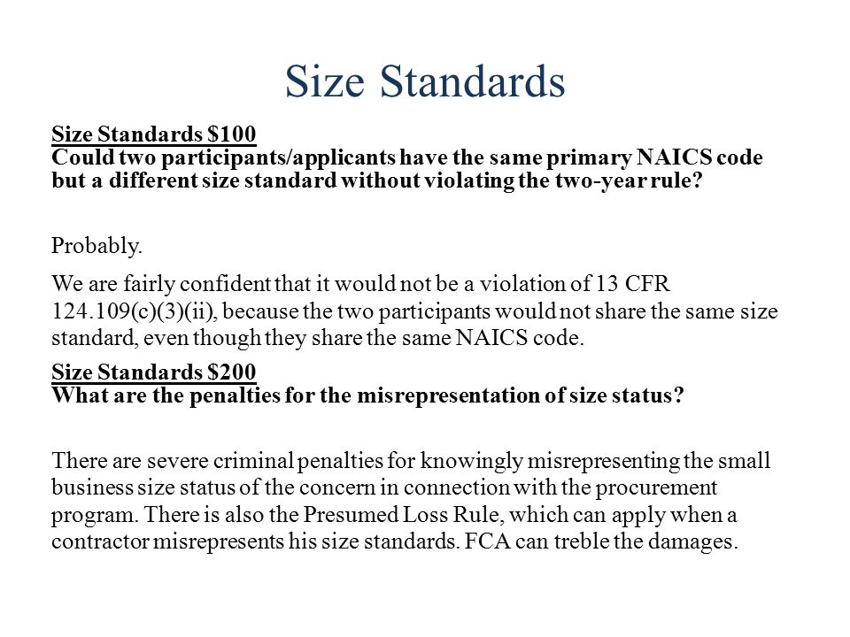 Size Standards Size Standards $100 Could two participants/applicants have the same primary NAICS code but a different size standard without violating the two-year rule.