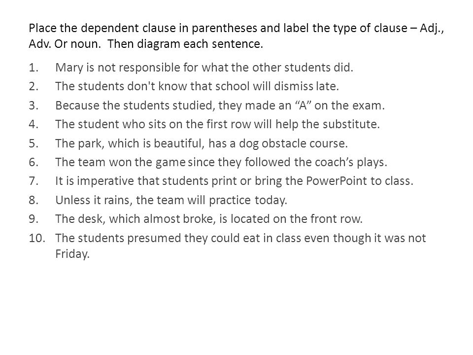 Place the dependent clause in parentheses and label the type of clause – Adj., Adv.