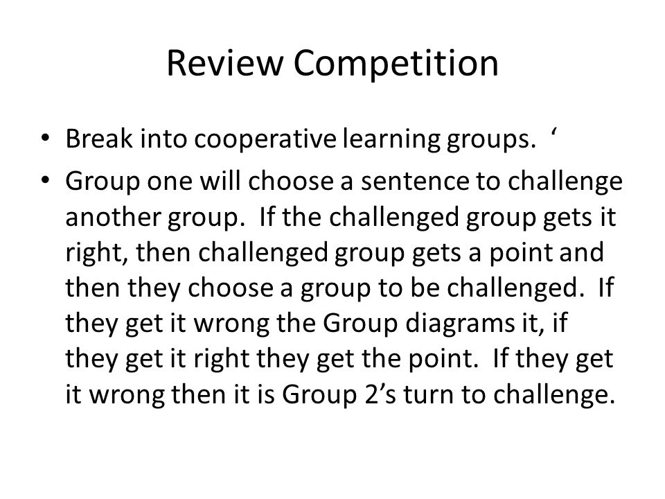 Review Competition Break into cooperative learning groups.