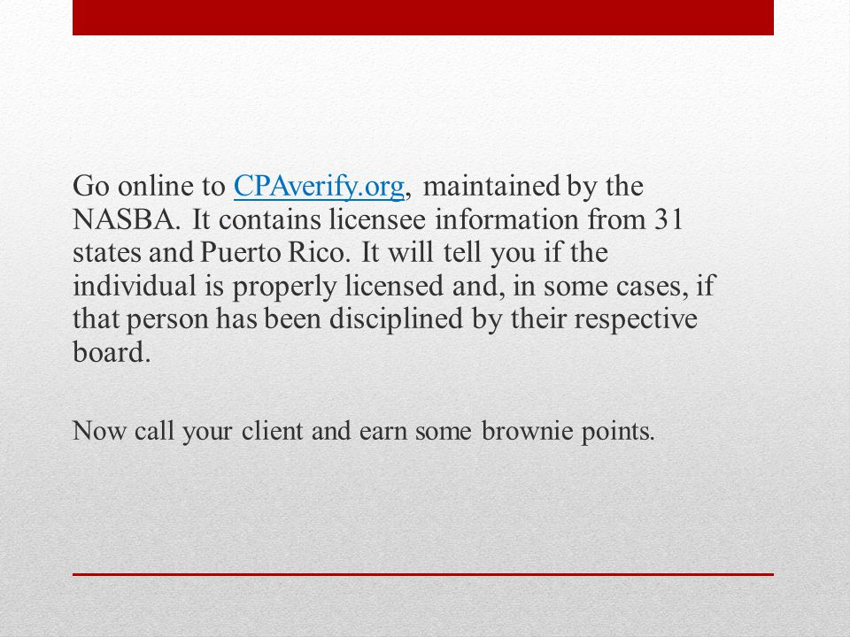 Go online to CPAverify.org, maintained by the NASBA.