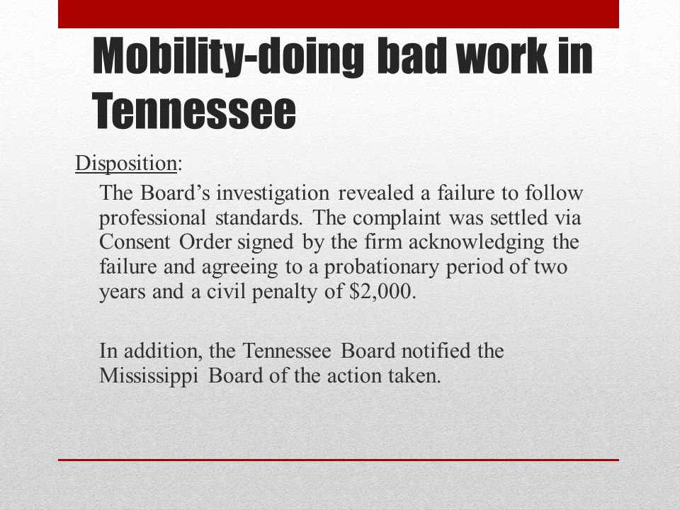 Mobility-doing bad work in Tennessee Disposition: The Board's investigation revealed a failure to follow professional standards.
