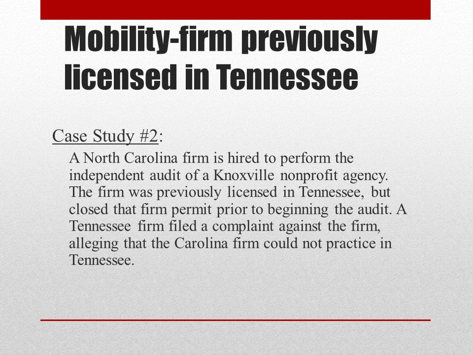 Mobility-firm previously licensed in Tennessee Case Study #2: A North Carolina firm is hired to perform the independent audit of a Knoxville nonprofit agency.