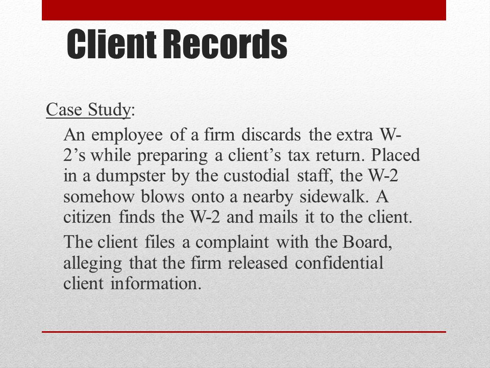 Client Records Case Study: An employee of a firm discards the extra W- 2's while preparing a client's tax return.