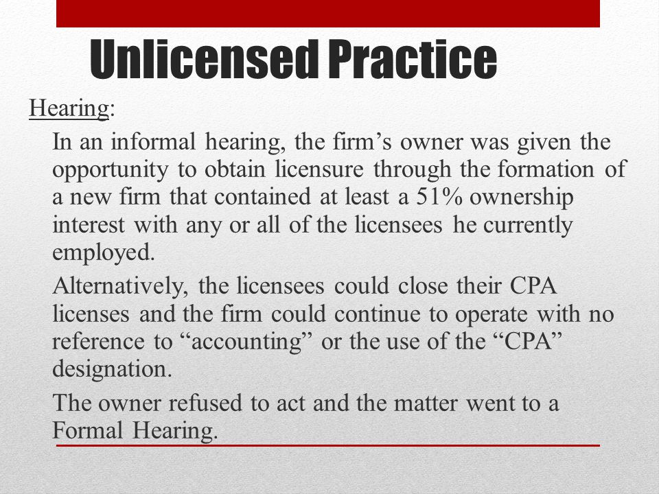 Unlicensed Practice Hearing: In an informal hearing, the firm's owner was given the opportunity to obtain licensure through the formation of a new firm that contained at least a 51% ownership interest with any or all of the licensees he currently employed.