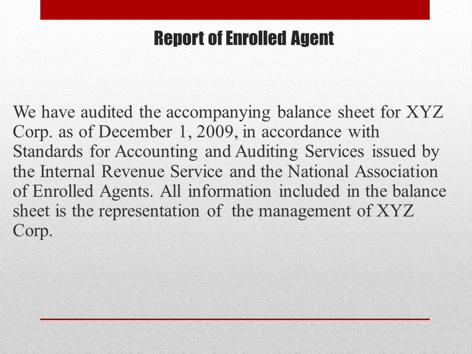 Report of Enrolled Agent We have audited the accompanying balance sheet for XYZ Corp.