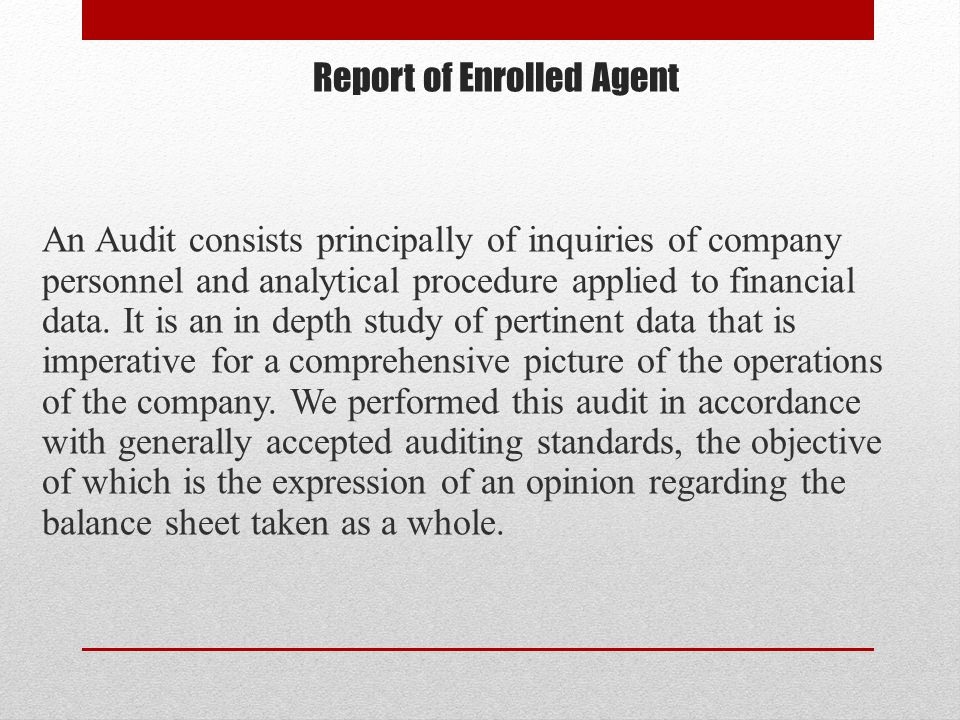 Report of Enrolled Agent An Audit consists principally of inquiries of company personnel and analytical procedure applied to financial data.