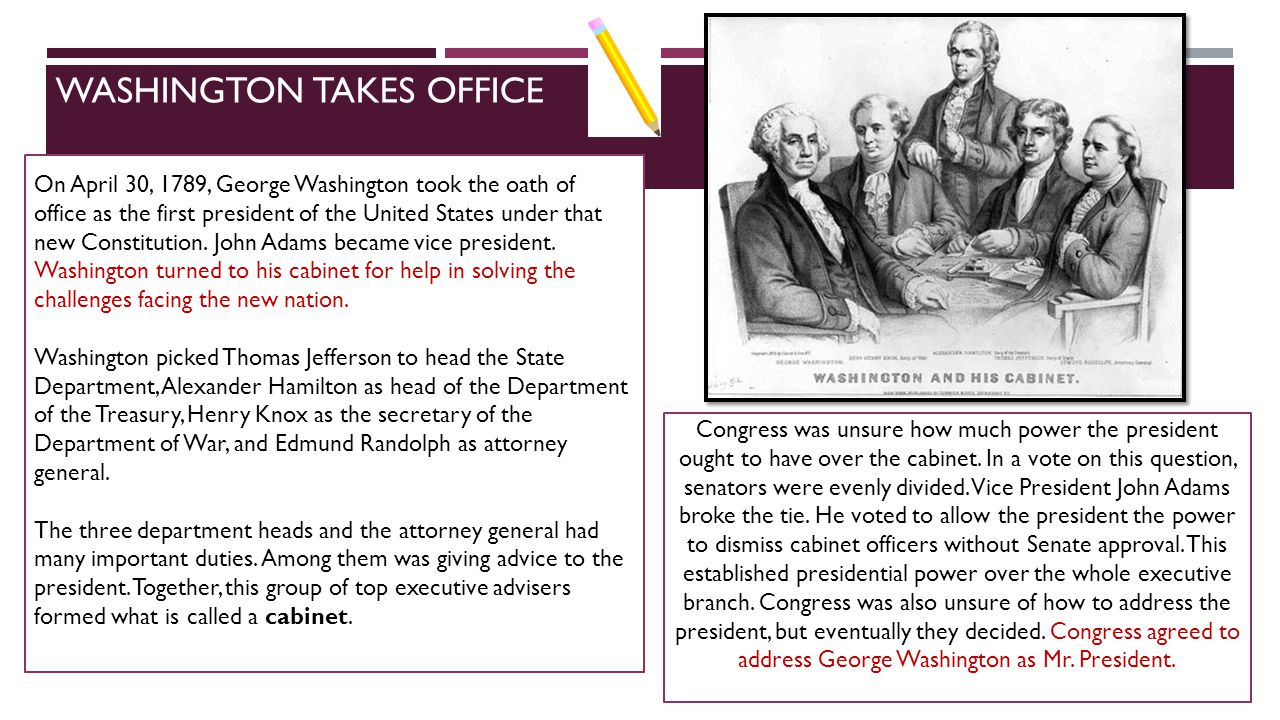 WASHINGTON TAKES OFFICE On April 30, 1789, George Washington took the oath of office as the first president of the United States under that new Consti