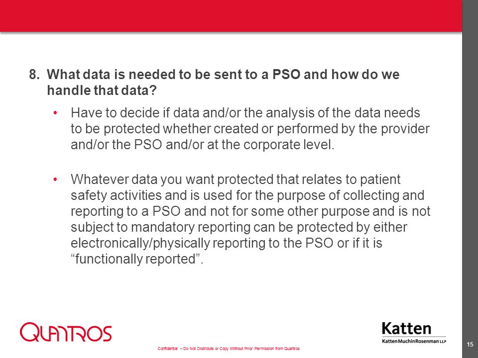 Confidential – Do Not Distribute or Copy Without Prior Permission from Quantros 8.What data is needed to be sent to a PSO and how do we handle that data.