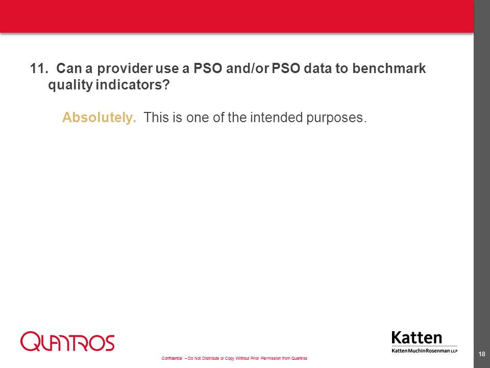 Confidential – Do Not Distribute or Copy Without Prior Permission from Quantros 11. Can a provider use a PSO and/or PSO data to benchmark quality indi