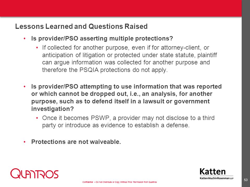 Confidential – Do Not Distribute or Copy Without Prior Permission from Quantros Lessons Learned and Questions Raised Is provider/PSO asserting multiple protections.