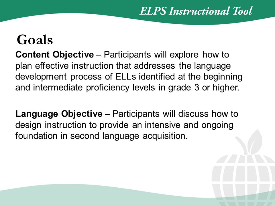 Content Objective – Participants will explore how to plan effective instruction that addresses the language development process of ELLs identified at the beginning and intermediate proficiency levels in grade 3 or higher.