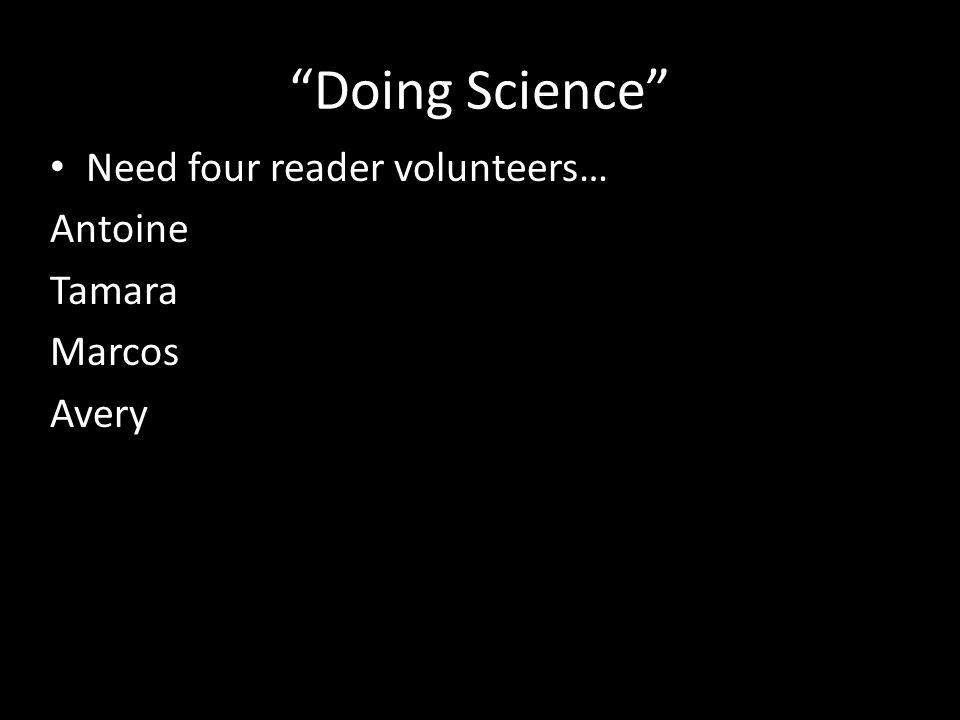 Doing Science Need four reader volunteers… Antoine Tamara Marcos Avery