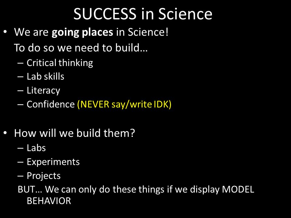 SUCCESS in Science We are going places in Science.