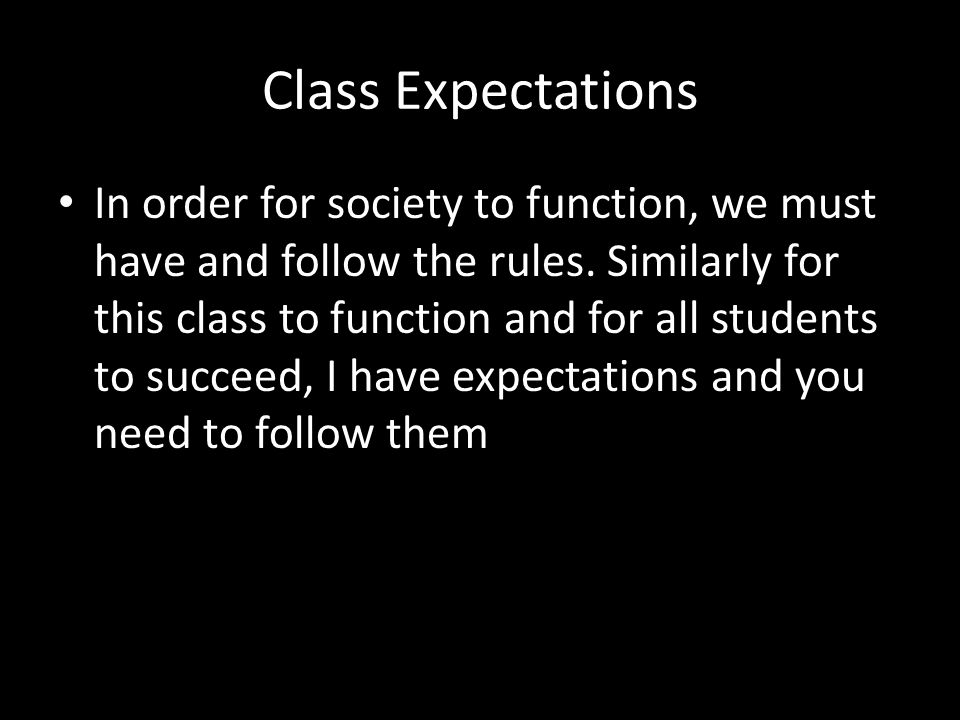 Class Expectations In order for society to function, we must have and follow the rules.