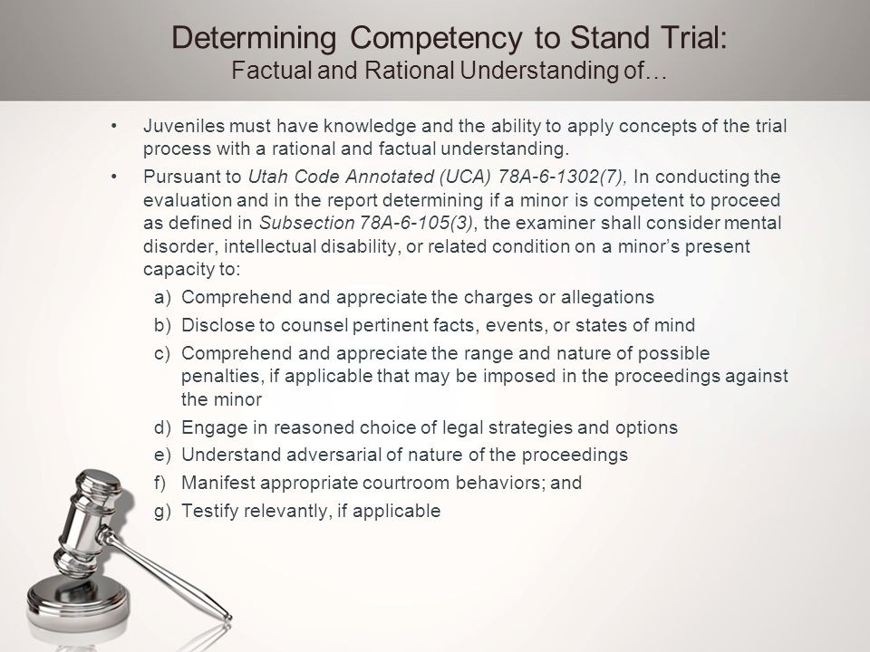 Determining Competency to Stand Trial: Factual and Rational Understanding of… Juveniles must have knowledge and the ability to apply concepts of the t