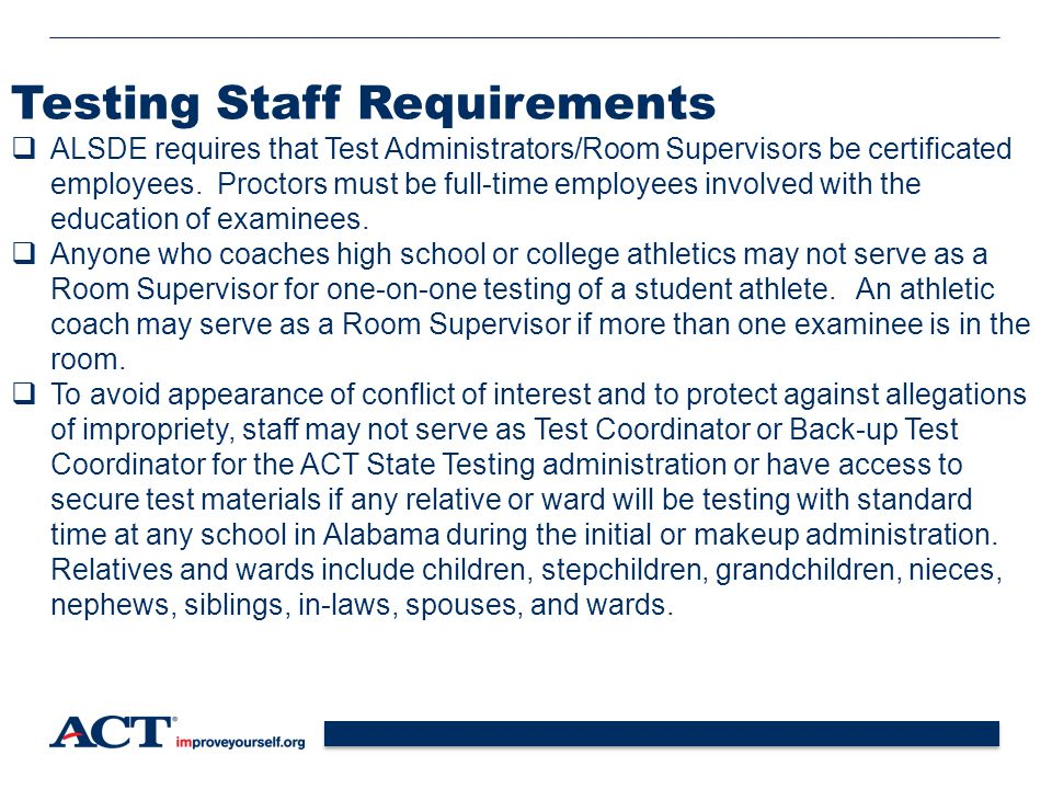 10 Testing Staff Requirements  ALSDE requires that Test Administrators/Room Supervisors be certificated employees.
