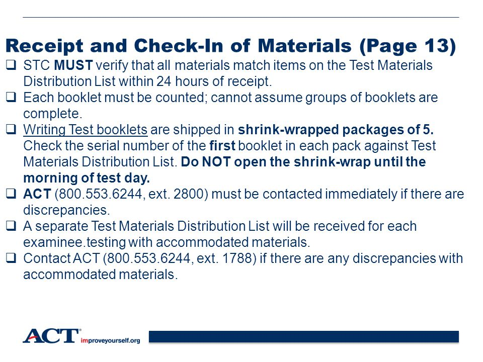 17 Receipt and Check-In of Materials (Page 13)  STC MUST verify that all materials match items on the Test Materials Distribution List within 24 hours of receipt.