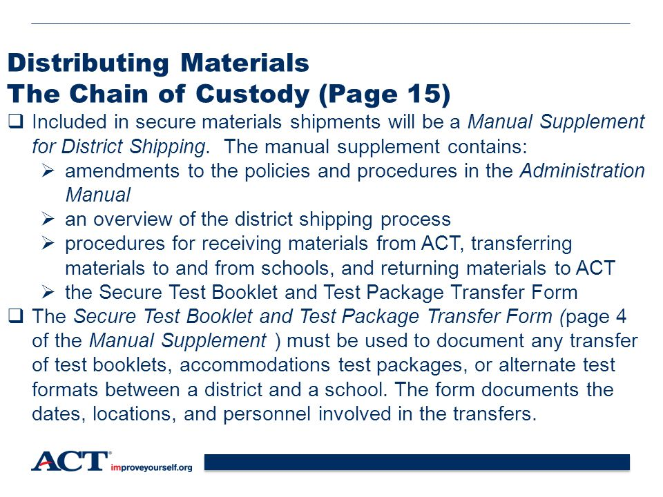 19 Distributing Materials The Chain of Custody (Page 15)  Included in secure materials shipments will be a Manual Supplement for District Shipping.