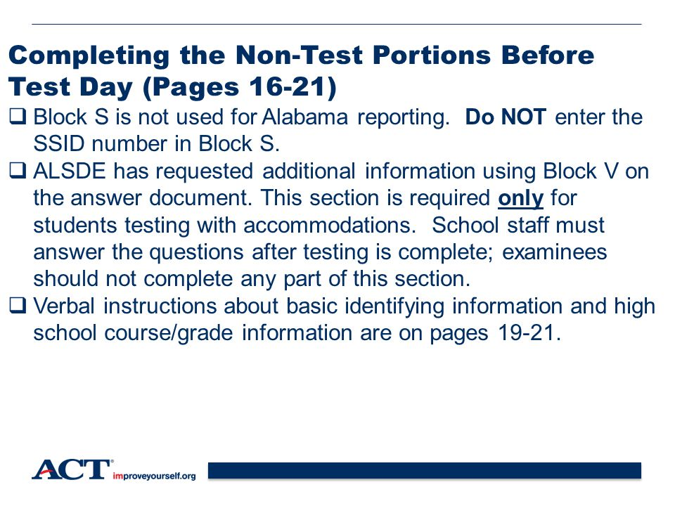 25 Completing the Non-Test Portions Before Test Day (Pages 16-21)  Block S is not used for Alabama reporting.