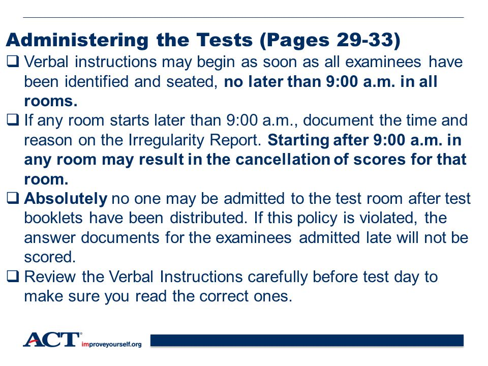 33 Administering the Tests (Pages 29-33)  Verbal instructions may begin as soon as all examinees have been identified and seated, no later than 9:00 a.m.
