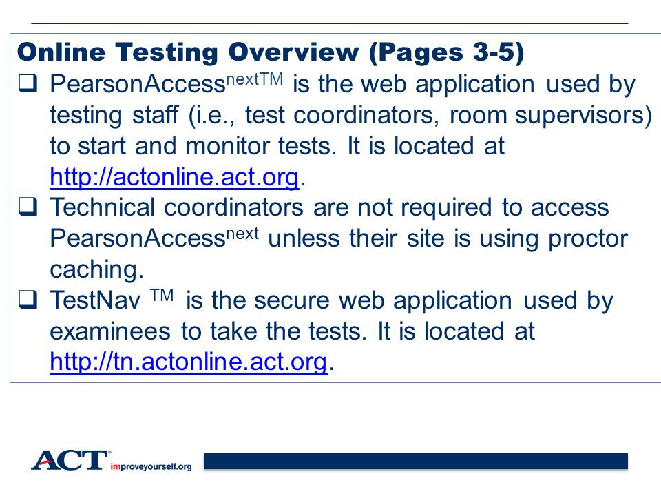 50 Online Testing Overview (Pages 3-5)  PearsonAccess nextTM is the web application used by testing staff (i.e., test coordinators, room supervisors) to start and monitor tests.