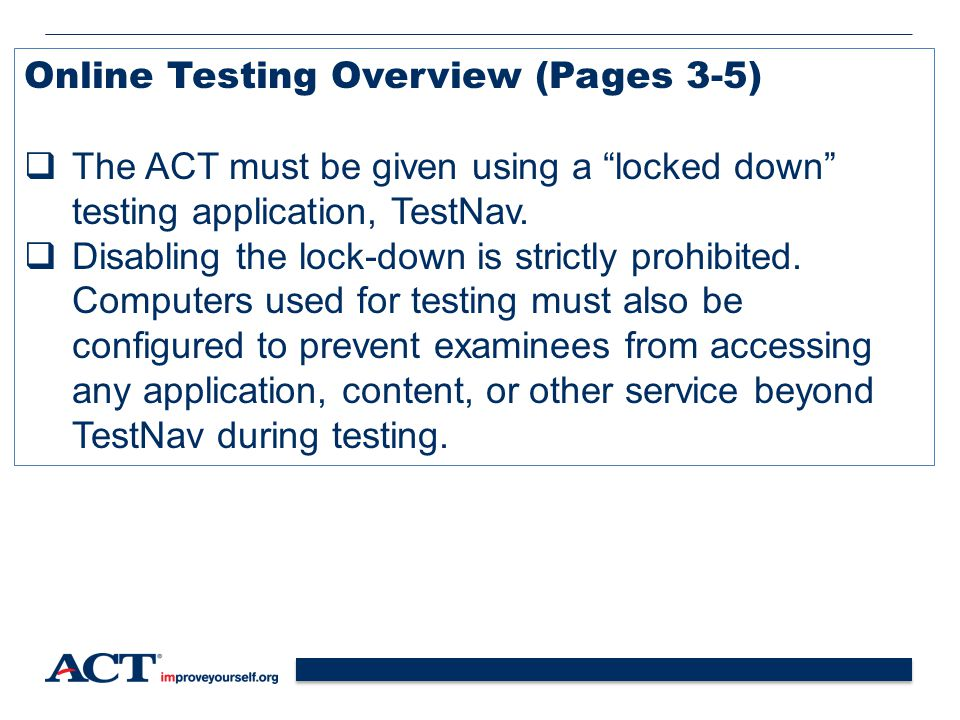 51 Online Testing Overview (Pages 3-5)  The ACT must be given using a locked down testing application, TestNav.