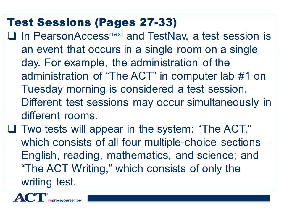 63 Test Sessions (Pages 27-33)  In PearsonAccess next and TestNav, a test session is an event that occurs in a single room on a single day.