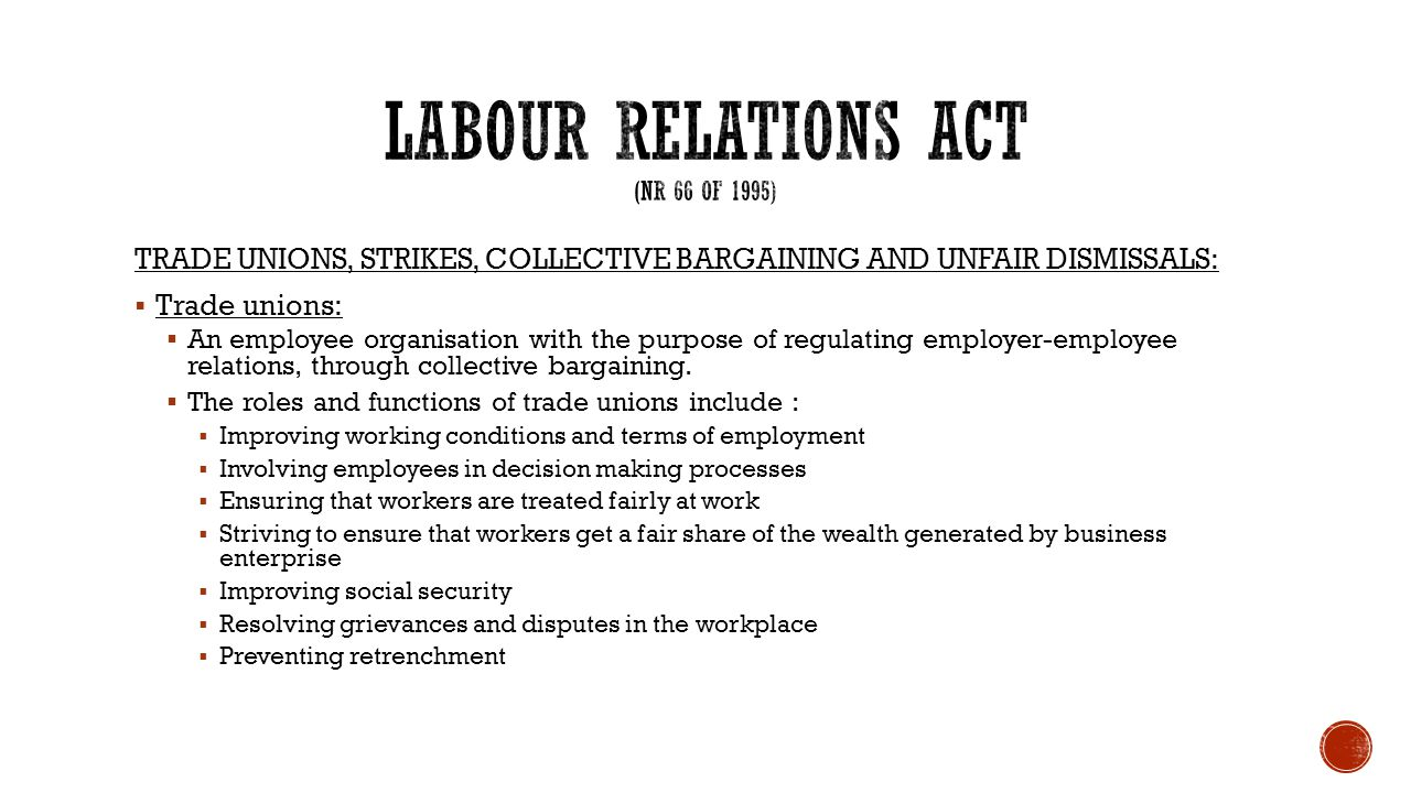 TRADE UNIONS, STRIKES, COLLECTIVE BARGAINING AND UNFAIR DISMISSALS:  Trade unions:  An employee organisation with the purpose of regulating employer