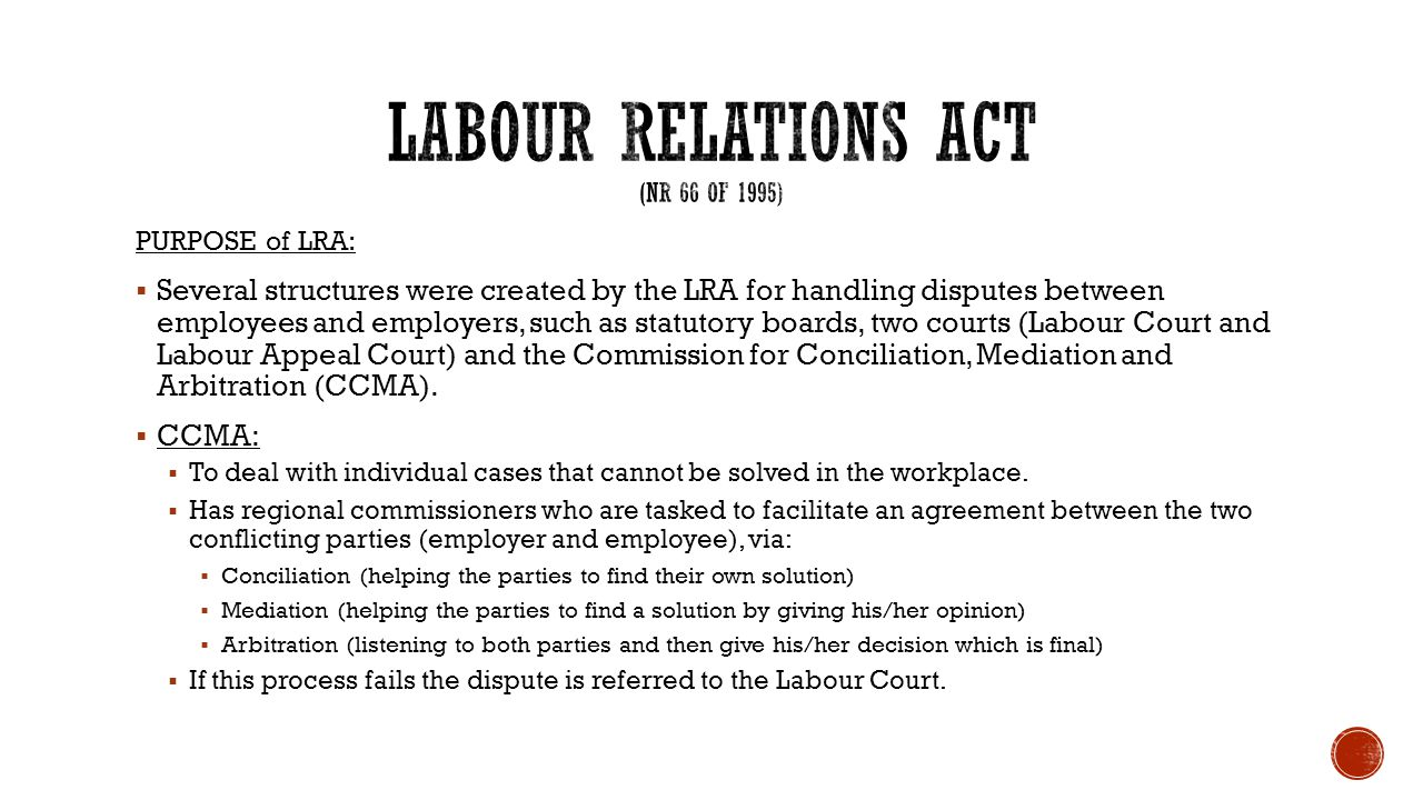 PURPOSE of LRA:  Several structures were created by the LRA for handling disputes between employees and employers, such as statutory boards, two cour