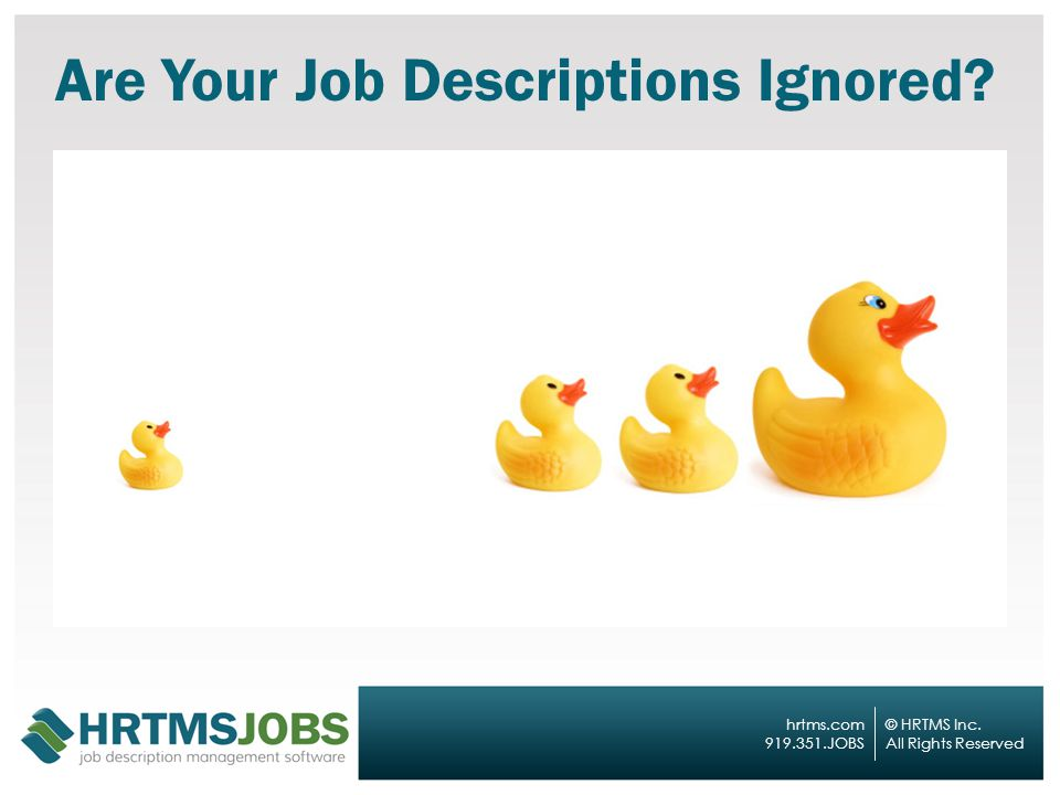 © HRTMS Inc. All Rights Reserved hrtms.com 919.351.JOBS Are Your Job Descriptions Ignored