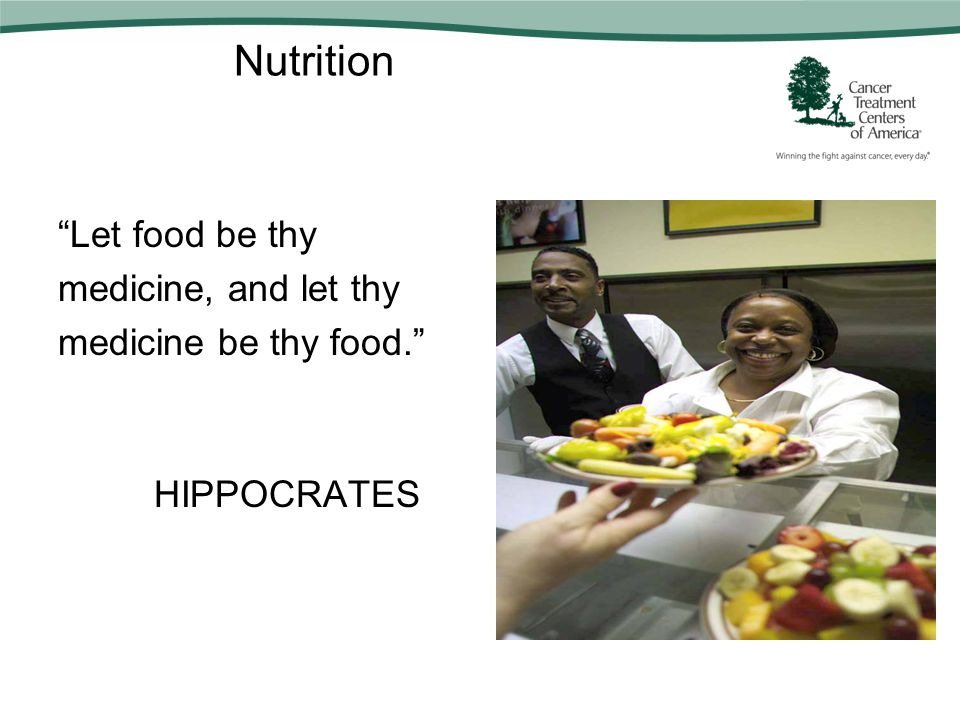 Nutrition Let food be thy medicine, and let thy medicine be thy food. HIPPOCRATES