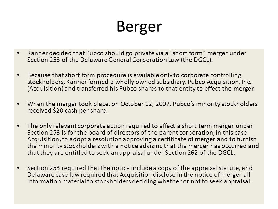 """Berger Kanner decided that Pubco should go private via a """"short form"""" merger under Section 253 of the Delaware General Corporation Law (the DGCL). Bec"""