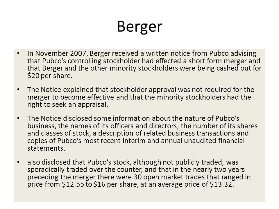Berger In November 2007, Berger received a written notice from Pubco advising that Pubco's controlling stockholder had effected a short form merger an