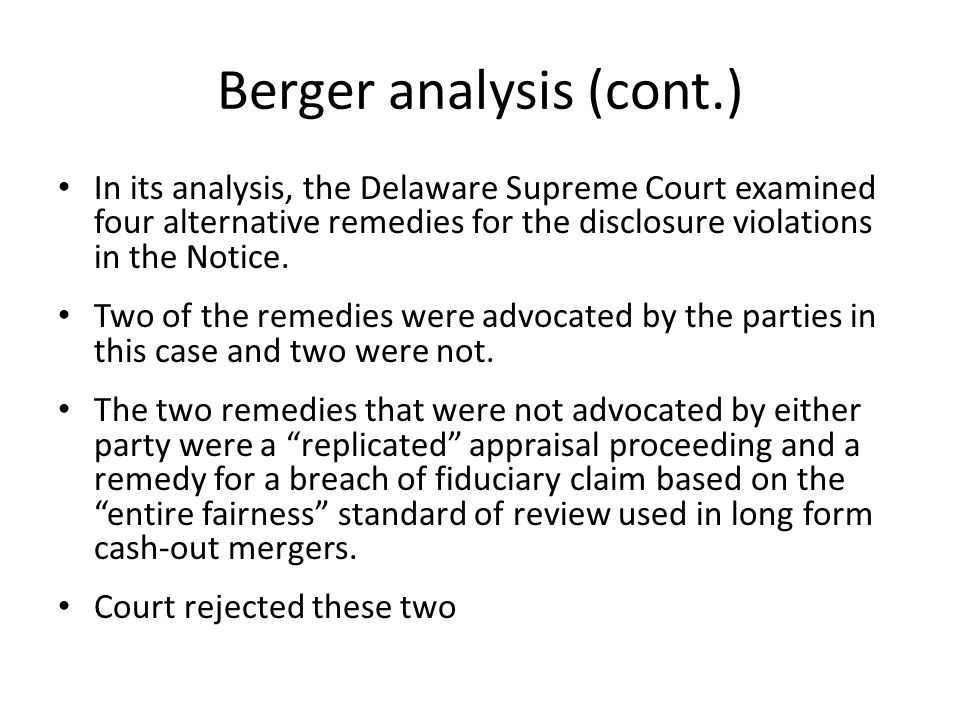 Berger analysis (cont.) In its analysis, the Delaware Supreme Court examined four alternative remedies for the disclosure violations in the Notice. Tw