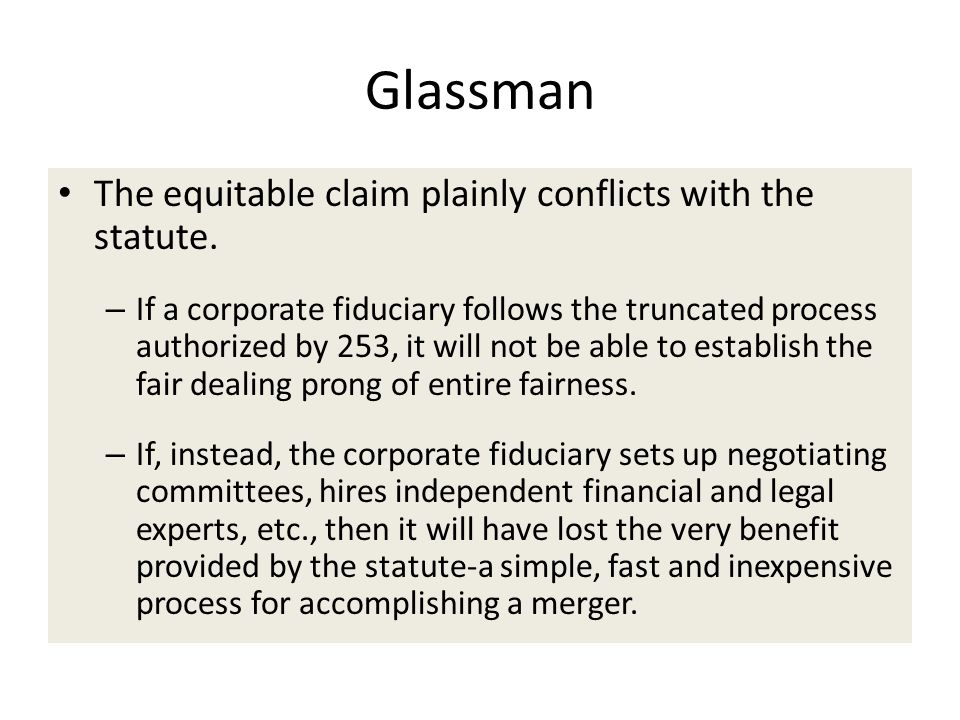 Glassman The equitable claim plainly conflicts with the statute. – If a corporate fiduciary follows the truncated process authorized by 253, it will n